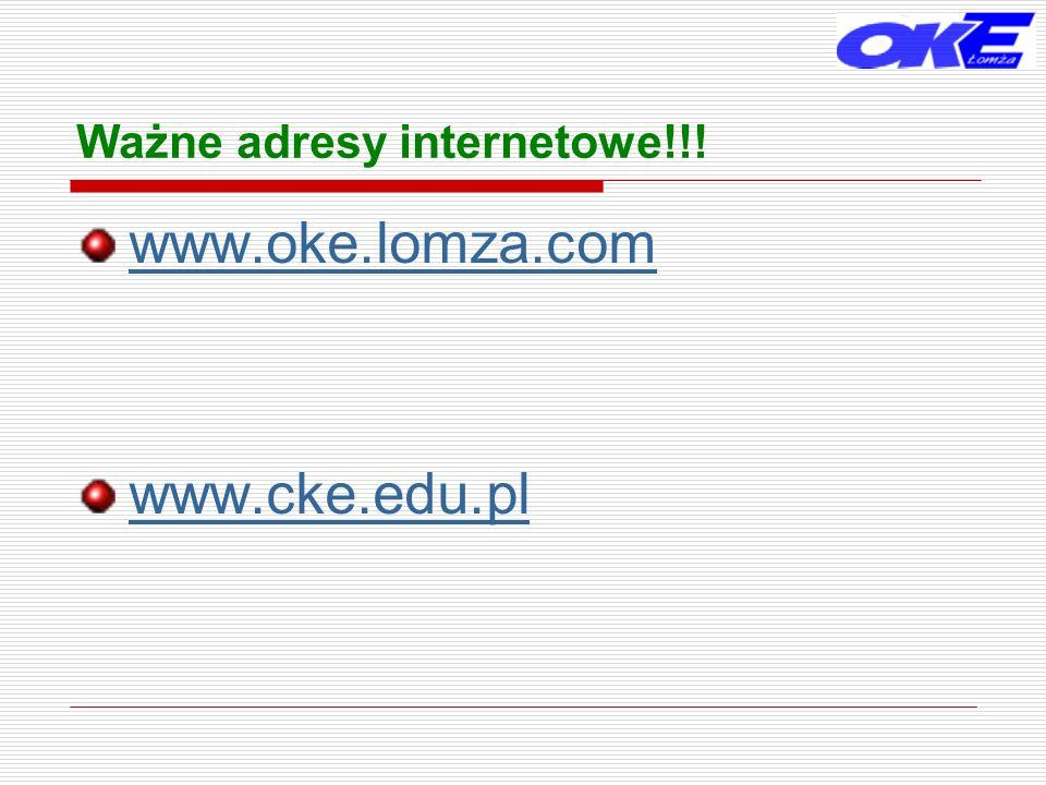 Ważne adresy internetowe!!! www.oke.lomza.com www.cke.edu.pl