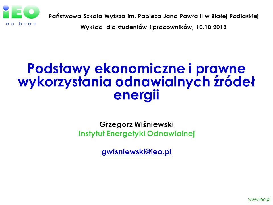www.ieo.pl Grzegorz Wiśniewski Instytut Energetyki Odnawialnej gwisniewski@ieo.pl@ieo.pl Podstawy ekonomiczne i prawne wykorzystania odnawialnych źród