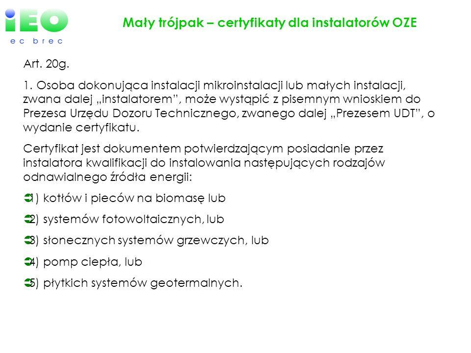 Mały trójpak – certyfikaty dla instalatorów OZE Art. 20g. 1. Osoba dokonująca instalacji mikroinstalacji lub małych instalacji, zwana dalej instalator