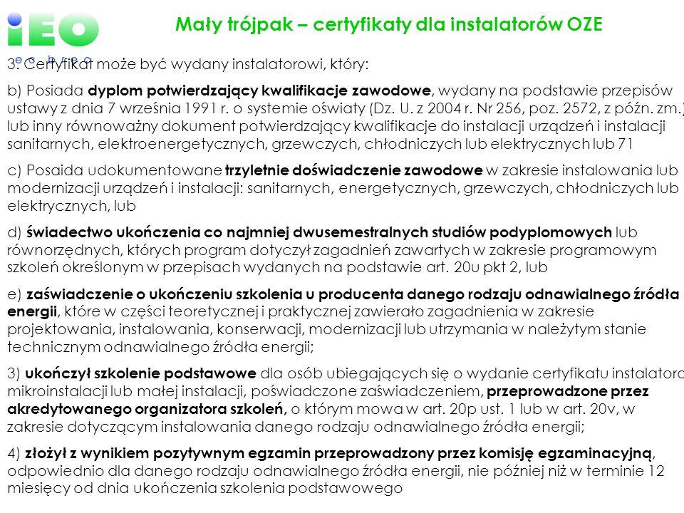 Mały trójpak – certyfikaty dla instalatorów OZE 3. Certyfikat może być wydany instalatorowi, który: b) Posiada dyplom potwierdzający kwalifikacje zawo