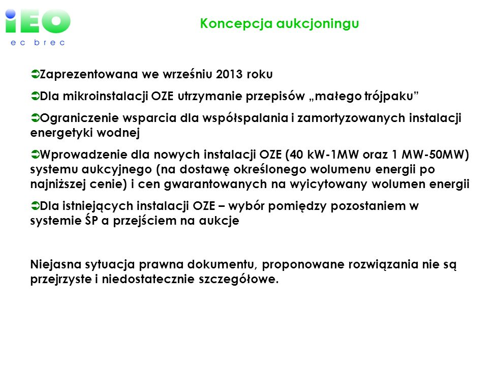 Koncepcja aukcjoningu Zaprezentowana we wrześniu 2013 roku Dla mikroinstalacji OZE utrzymanie przepisów małego trójpaku Ograniczenie wsparcia dla wspó