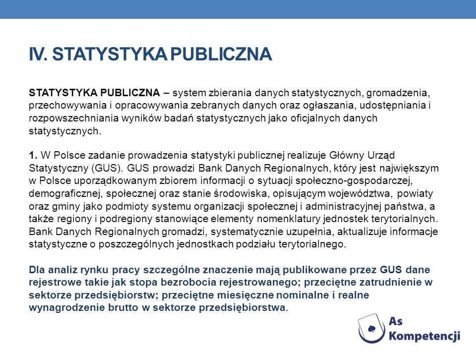 IV. STATYSTYKA PUBLICZNA STATYSTYKA PUBLICZNA – system zbierania danych statystycznych, gromadzenia, przechowywania i opracowywania zebranych danych o
