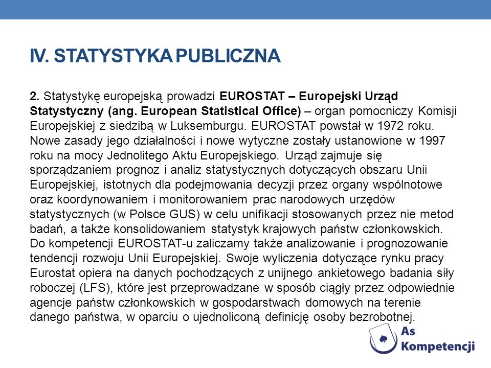 IV. STATYSTYKA PUBLICZNA 2. Statystykę europejską prowadzi EUROSTAT – Europejski Urząd Statystyczny (ang. European Statistical Office) – organ pomocni