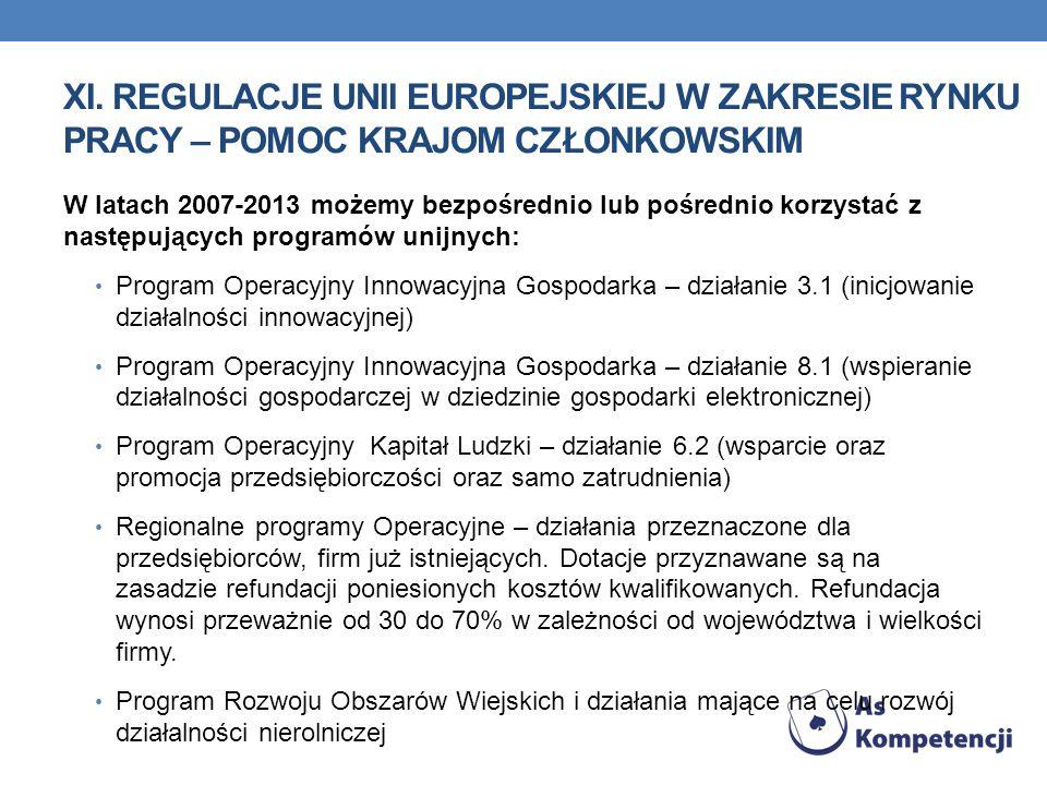 XI. REGULACJE UNII EUROPEJSKIEJ W ZAKRESIE RYNKU PRACY – POMOC KRAJOM CZŁONKOWSKIM W latach 2007-2013 możemy bezpośrednio lub pośrednio korzystać z na