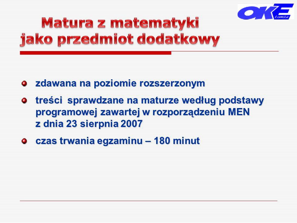 zdawana na poziomie rozszerzonym treści sprawdzane na maturze według podstawy programowej zawartej w rozporządzeniu MEN z dnia 23 sierpnia 2007 czas trwania egzaminu – 180 minut