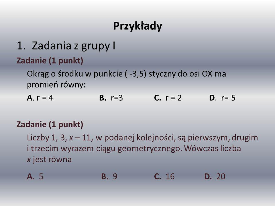 Przykłady 1.Zadania z grupy I Zadanie (1 punkt) Okrąg o środku w punkcie ( -3,5) styczny do osi OX ma promień równy: A.