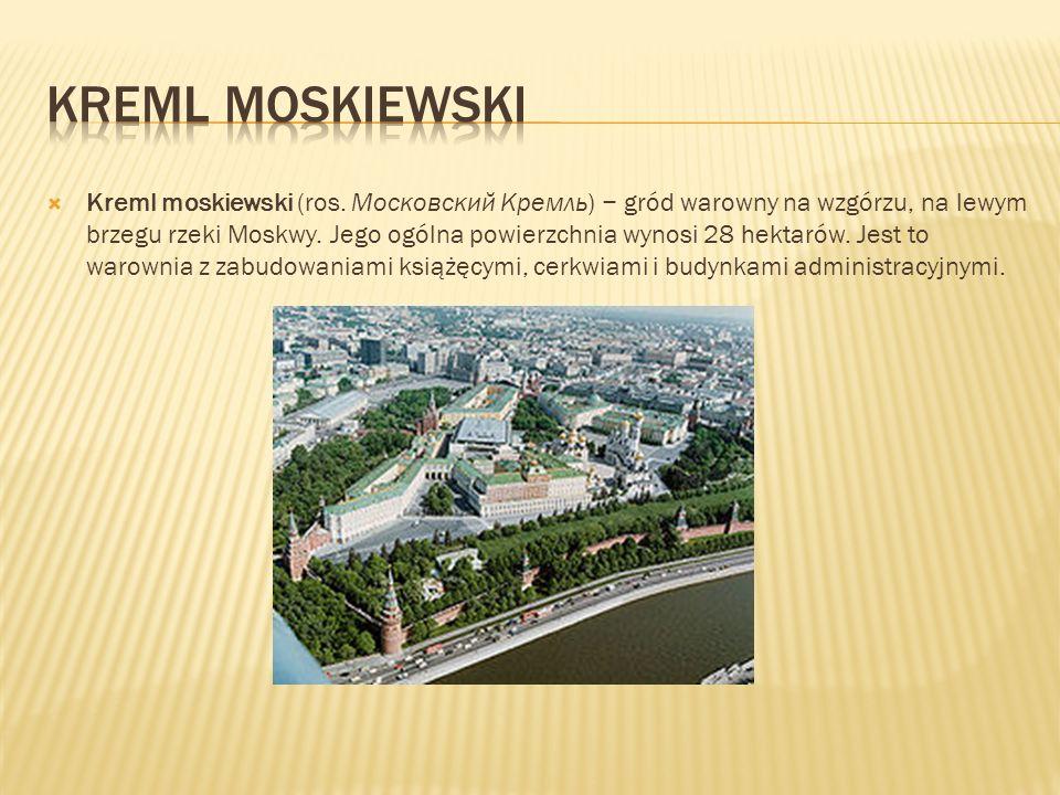 Kreml moskiewski (ros.Московский Кремль) gród warowny na wzgórzu, na lewym brzegu rzeki Moskwy.