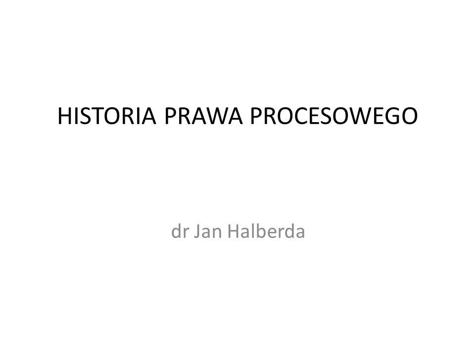 HISTORIA PRAWA PROCESOWEGO dr Jan Halberda