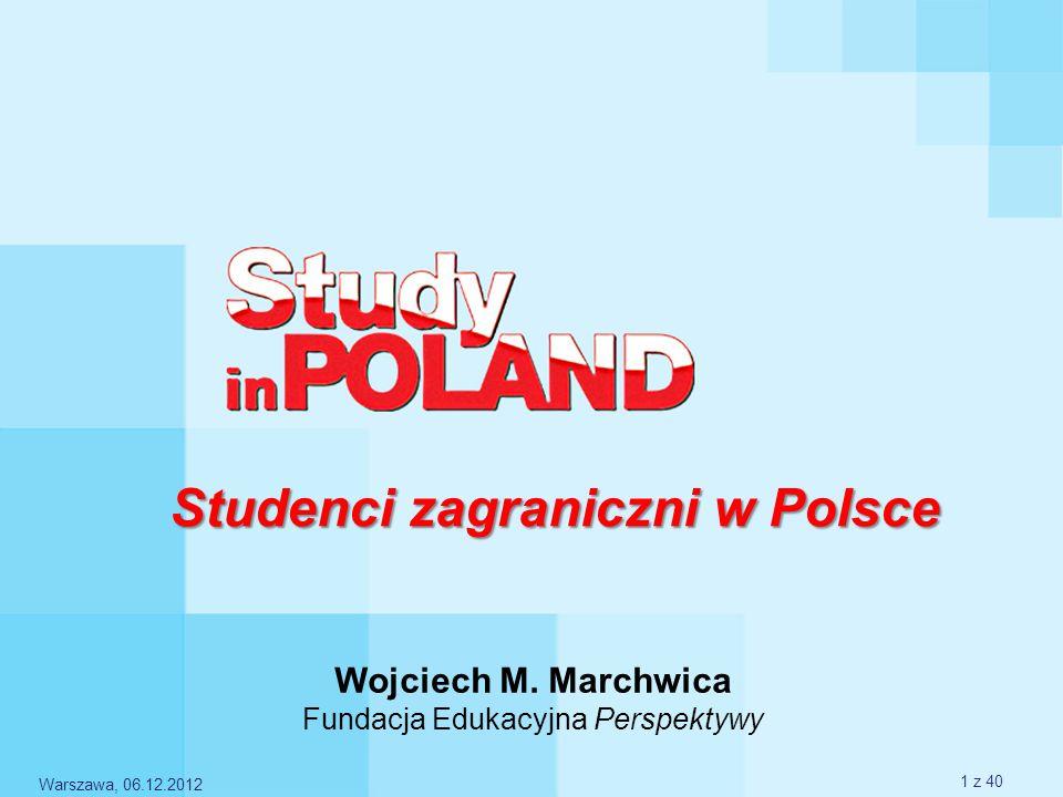 Studenci zagraniczni w Polsce Wojciech M. Marchwica Fundacja Edukacyjna Perspektywy Warszawa, 06.12.2012 1 z 40