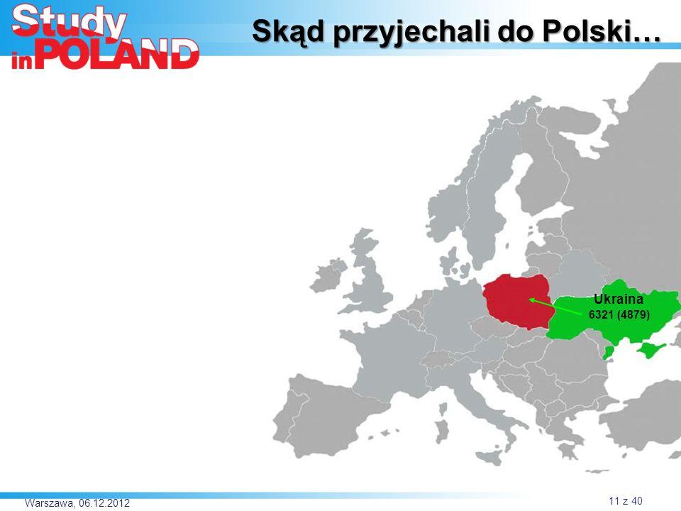 Warszawa, 06.12.2012 Ukraina 6321 (4879) Skąd przyjechali do Polski… 11 z 40