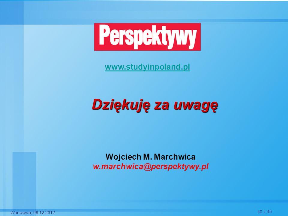 Wojciech M. Marchwica w.marchwica@perspektywy.pl www.studyinpoland.pl Dziękuję za uwagę Warszawa, 06.12.2012 40 z 40