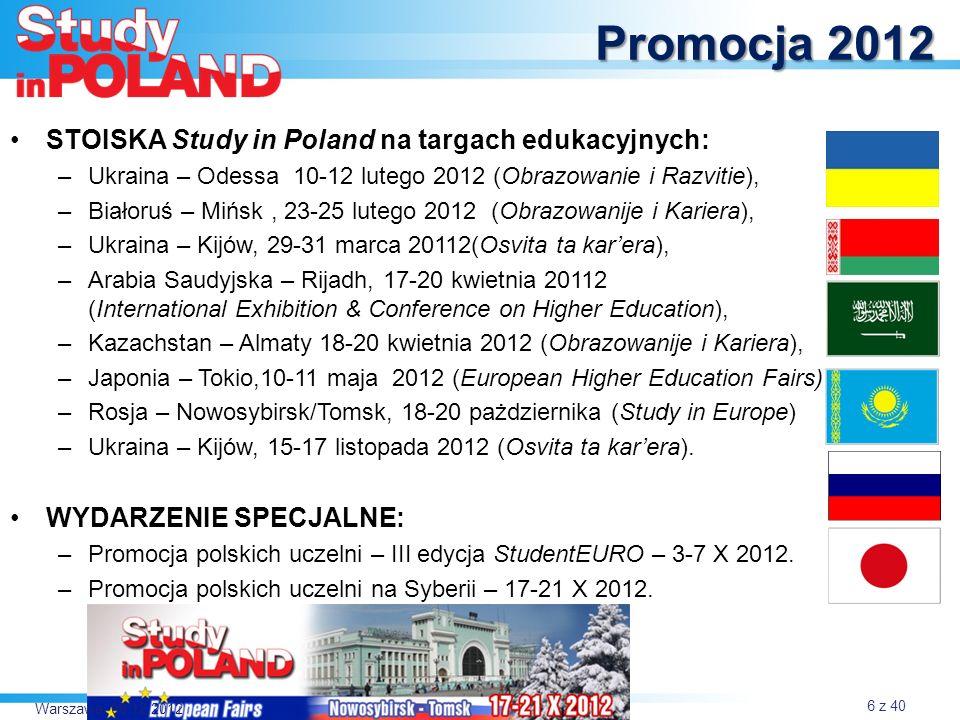 STOISKA Study in Poland na targach edukacyjnych: –Ukraina – Odessa 10-12 lutego 2012 (Obrazowanie i Razvitie), –Białoruś – Mińsk, 23-25 lutego 2012 (Obrazowanije i Kariera), –Ukraina – Kijów, 29-31 marca 20112(Osvita ta karera), –Arabia Saudyjska – Rijadh, 17-20 kwietnia 20112 (International Exhibition & Conference on Higher Education), –Kazachstan – Almaty 18-20 kwietnia 2012 (Obrazowanije i Kariera), –Japonia – Tokio,10-11 maja 2012 (European Higher Education Fairs), –Rosja – Nowosybirsk/Tomsk, 18-20 pażdziernika (Study in Europe) –Ukraina – Kijów, 15-17 listopada 2012 (Osvita ta karera).