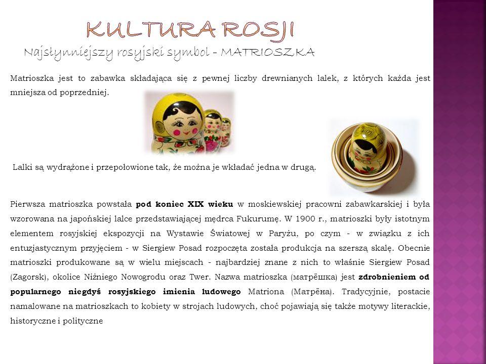 Najsłynniejszy rosyjski symbol - MATRIOSZKA Matrioszka jest to zabawka składająca się z pewnej liczby drewnianych lalek, z których każda jest mniejsza