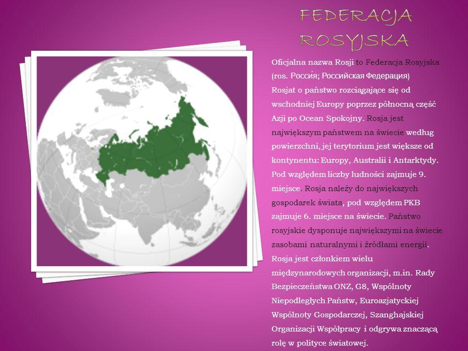 Oficjalna nazwa Rosji to Federacja Rosyjska (ros. Россия ; Российская Федерация ) Rosjat o państwo rozciągające się od wschodniej Europy poprzez półno