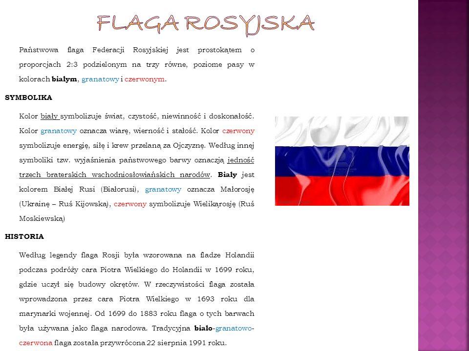 Państwowa flaga Federacji Rosyjskiej jest prostokątem o proporcjach 2:3 podzielonym na trzy równe, poziome pasy w kolorach białym, granatowy i czerwon