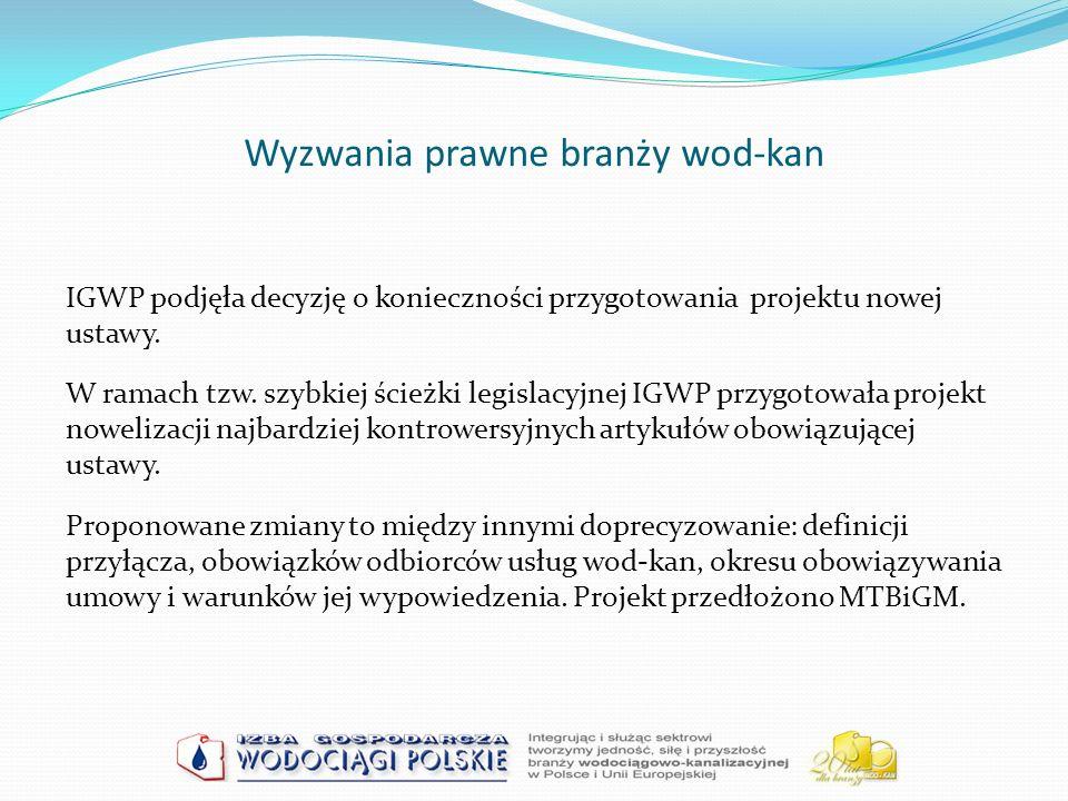Wyzwania prawne branży wod-kan IGWP podjęła decyzję o konieczności przygotowania projektu nowej ustawy. W ramach tzw. szybkiej ścieżki legislacyjnej I