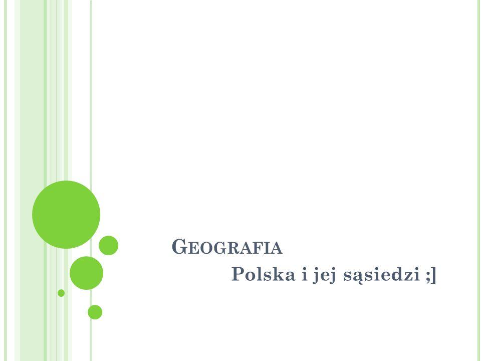 G EOGRAFIA Polska i jej sąsiedzi ;]