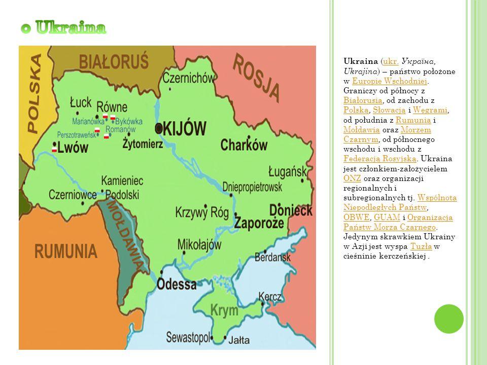 Ukraina (ukr. Україна, Ukrajina ) – państwo położone w Europie Wschodniej. Graniczy od północy z Białorusią, od zachodu z Polską, Słowacją i Węgrami,