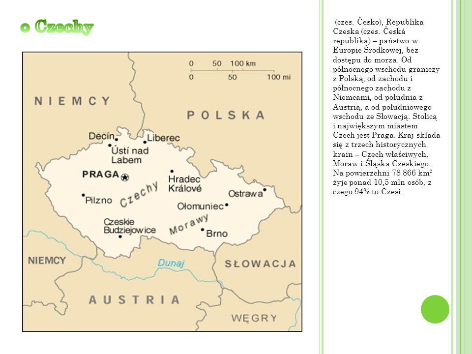 (czes. Česko), Republika Czeska (czes. Česká republika) – państwo w Europie Środkowej, bez dostępu do morza. Od północnego wschodu graniczy z Polską,