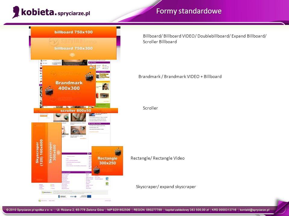 Billboard/ Billboard VIDEO/ Doublebillboard/ Expand Billboard/ Scroller Billboard Brandmark / Brandmark VIDEO + Billboard Rectangle/ Rectangle Video Skyscraper/ expand skyscraper Formy standardowe Scroller