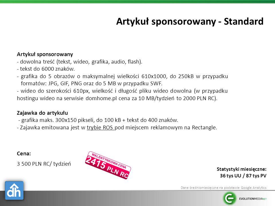 Artykuł sponsorowany - Standard Cena: 3 500 PLN RC/ tydzień Artykuł sponsorowany - dowolna treść (tekst, wideo, grafika, audio, flash).