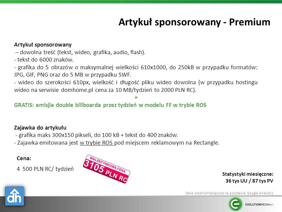 Artykuł sponsorowany - Premium Cena: 4 500 PLN RC/ tydzień Artykuł sponsorowany – dowolna treść (tekst, wideo, grafika, audio, flash).