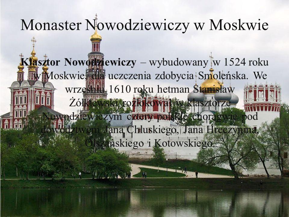 Monaster Nowodziewiczy w Moskwie Klasztor Nowodziewiczy – wybudowany w 1524 roku w Moskwie, dla uczczenia zdobycia Smoleńska. We wrześniu 1610 roku he