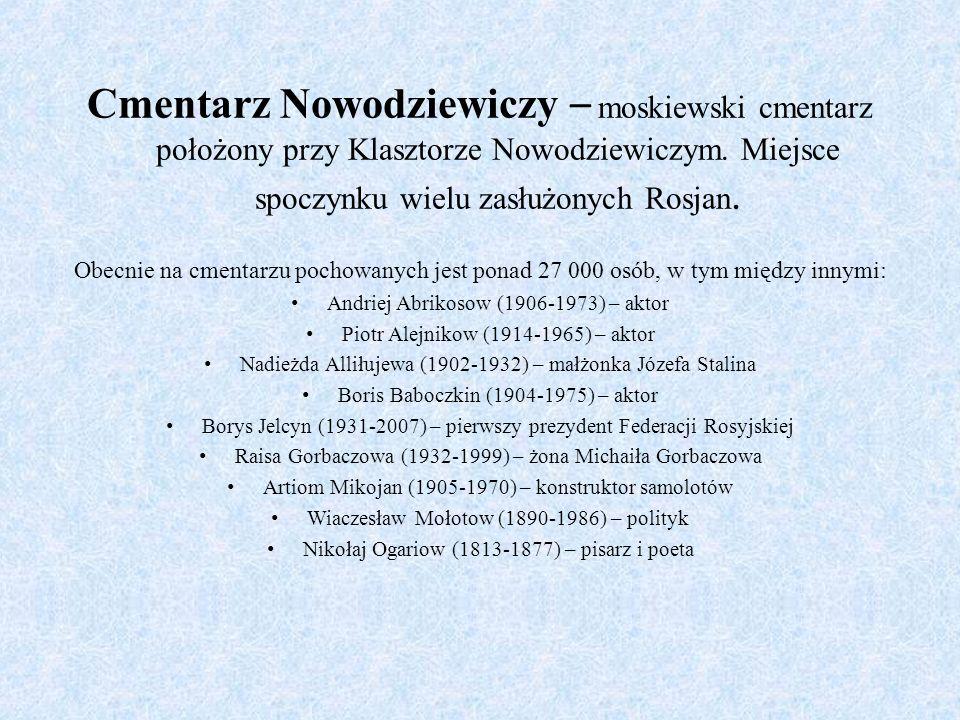 Cmentarz Nowodziewiczy – moskiewski cmentarz położony przy Klasztorze Nowodziewiczym. Miejsce spoczynku wielu zasłużonych Rosjan. Obecnie na cmentarzu
