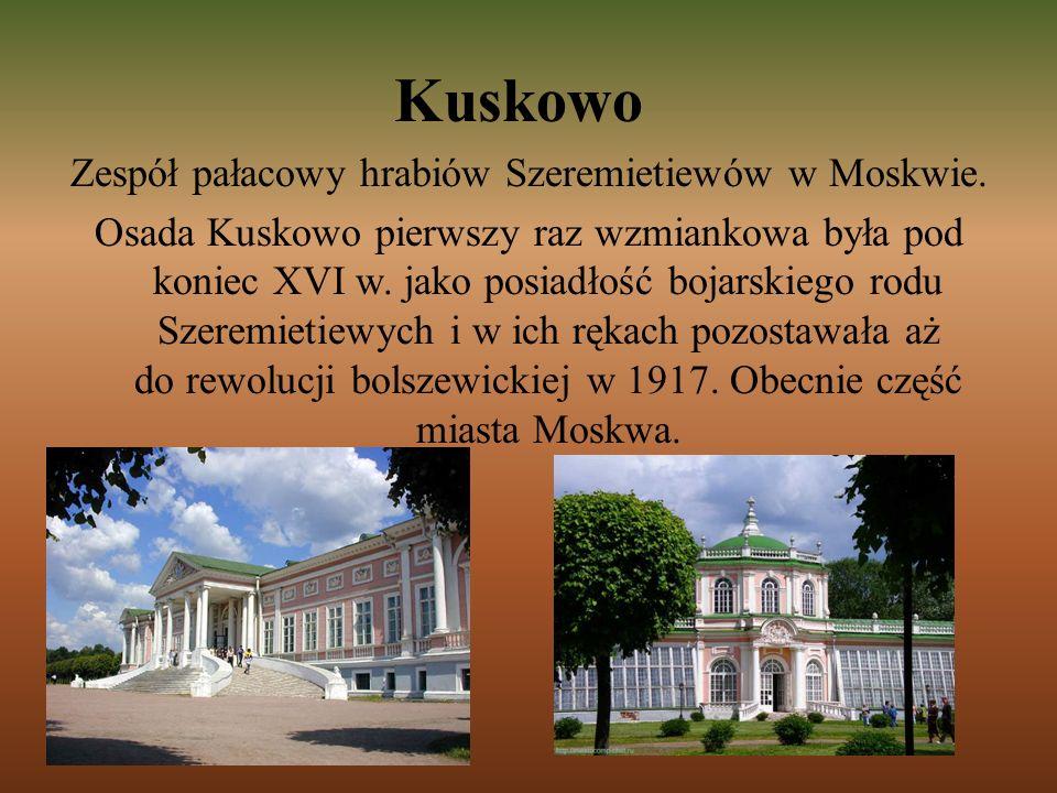 Kuskowo Zespół pałacowy hrabiów Szeremietiewów w Moskwie. Osada Kuskowo pierwszy raz wzmiankowa była pod koniec XVI w. jako posiadłość bojarskiego rod