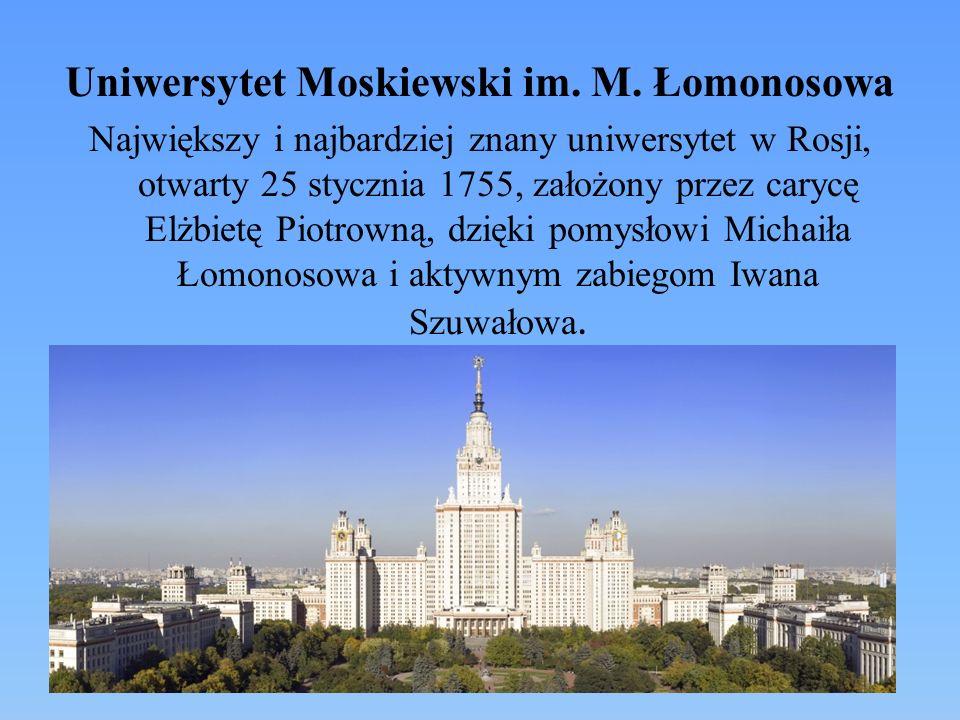Uniwersytet Moskiewski im. M. Łomonosowa Największy i najbardziej znany uniwersytet w Rosji, otwarty 25 stycznia 1755, założony przez carycę Elżbietę
