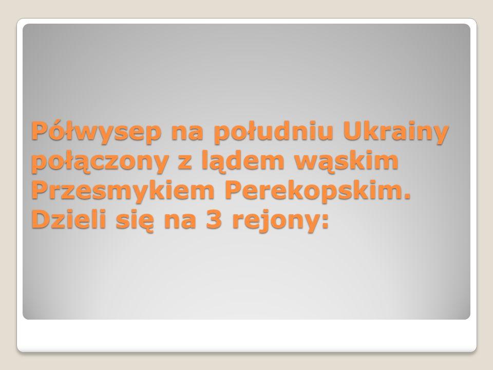 Półwysep na południu Ukrainy połączony z lądem wąskim Przesmykiem Perekopskim. Dzieli się na 3 rejony: