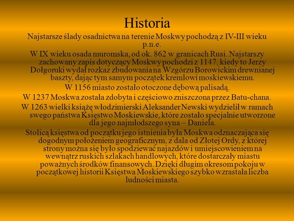 Historia Najstarsze ślady osadnictwa na terenie Moskwy pochodzą z IV-III wieku p.n.e. W IX wieku osada muromska, od ok. 862 w granicach Rusi. Najstars