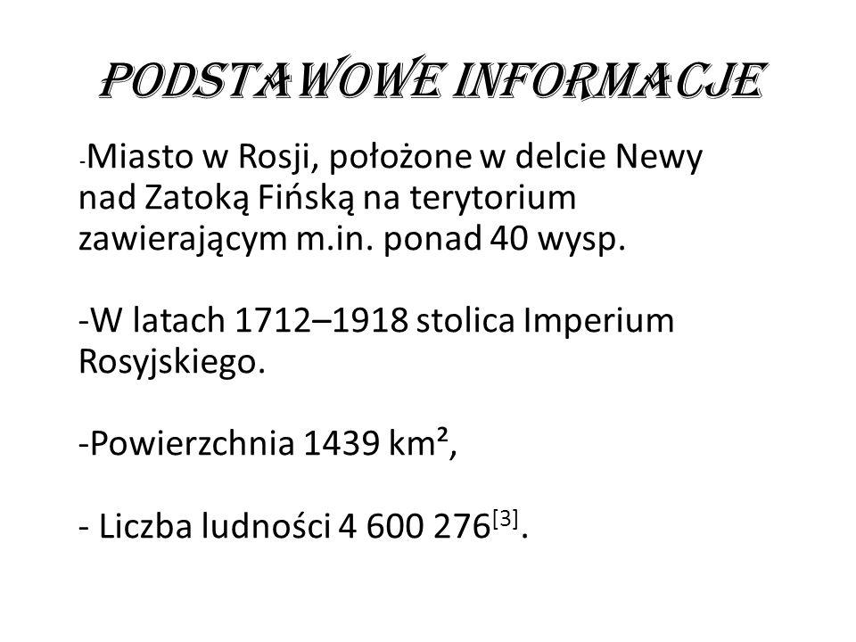 Podstawowe Informacje - Miasto w Rosji, położone w delcie Newy nad Zatoką Fińską na terytorium zawierającym m.in. ponad 40 wysp. -W latach 1712–1918 s