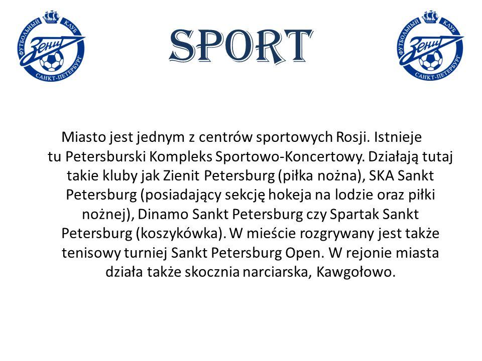 Sport Miasto jest jednym z centrów sportowych Rosji. Istnieje tu Petersburski Kompleks Sportowo-Koncertowy. Działają tutaj takie kluby jak Zienit Pete