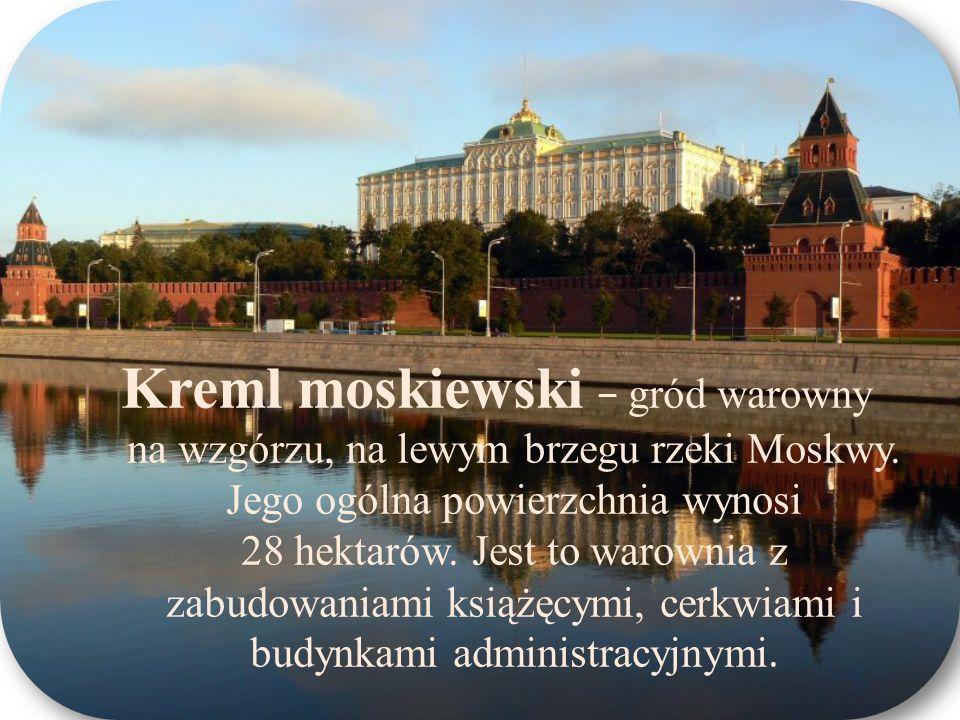 Kreml moskiewski gród warowny na wzgórzu, na lewym brzegu rzeki Moskwy. Jego ogólna powierzchnia wynosi 28 hektarów. Jest to warownia z zabudowaniami