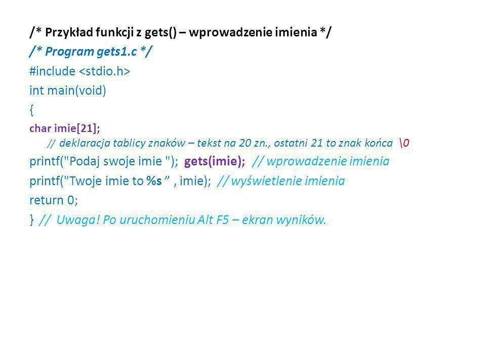 /* Przykład funkcji z gets() – wprowadzenie imienia */ /* Program gets1.c */ #include int main(void) { char imie[21]; // deklaracja tablicy znaków – t