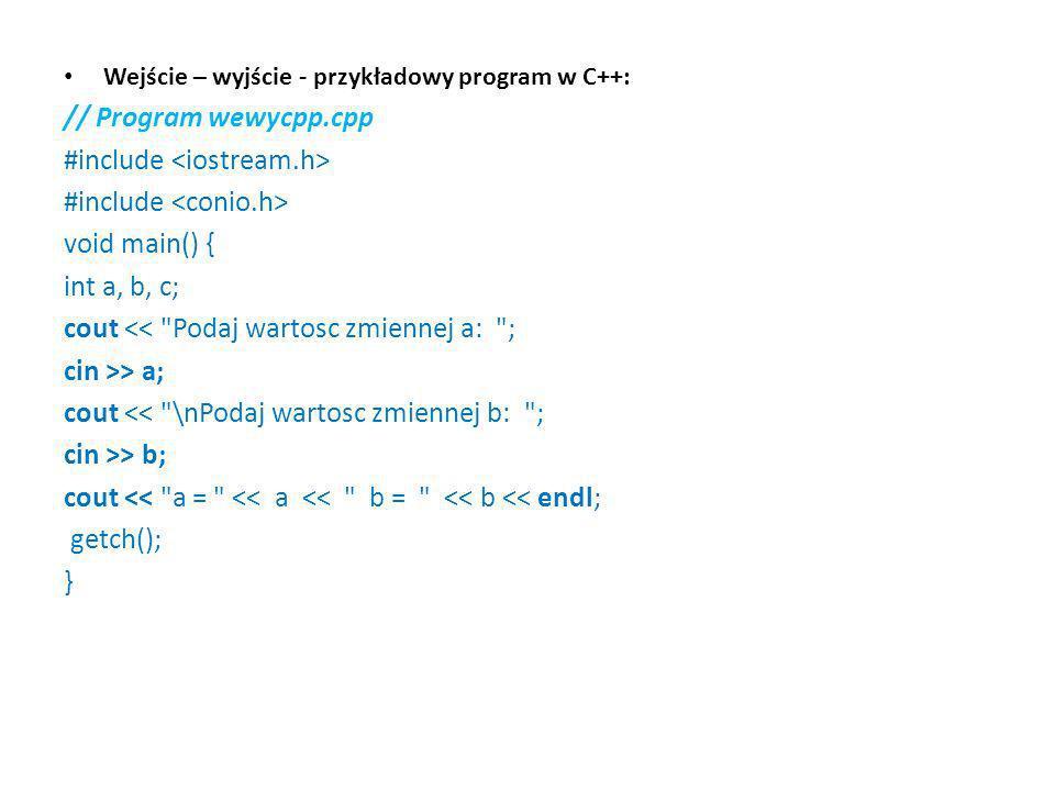 Wejście – wyjście - przykładowy program w C++: // Program wewycpp.cpp #include void main() { int a, b, c; cout <<