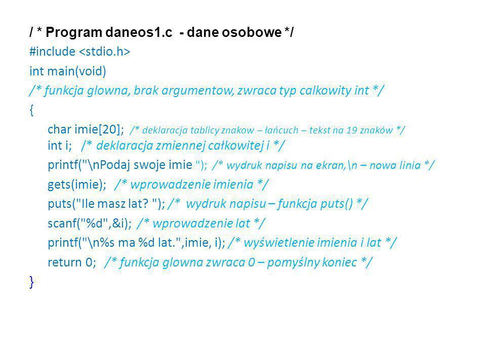 / * Program daneos1.c - dane osobowe */ #include int main(void) /* funkcja glowna, brak argumentow, zwraca typ calkowity int */ { char imie[20]; /* de