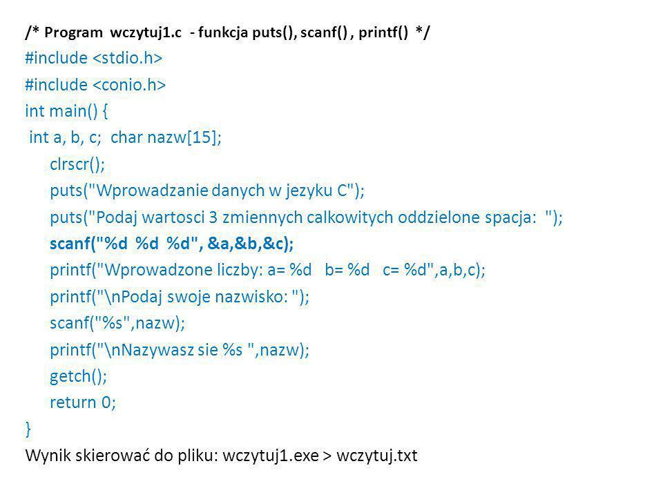 /* Program wczytuj1.c - funkcja puts(), scanf(), printf() */ #include int main() { int a, b, c; char nazw[15]; clrscr(); puts(