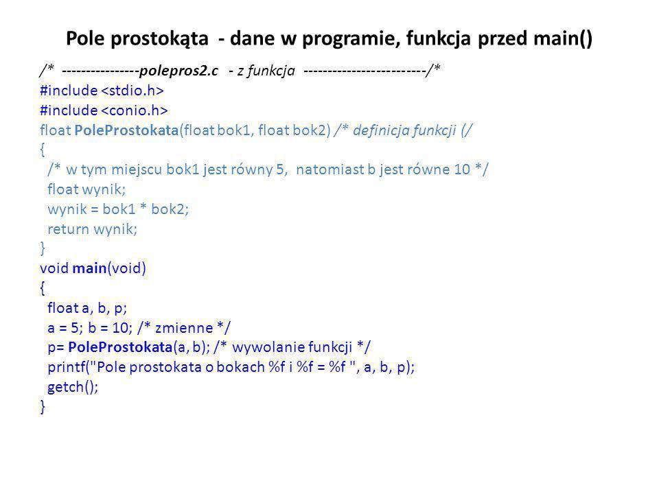 Pole prostokąta - dane w programie, funkcja przed main() /* ----------------polepros2.c - z funkcja -------------------------/* #include float PolePro