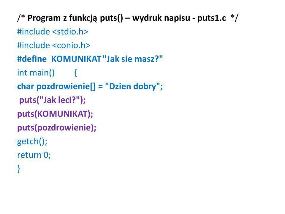 /* Program z funkcją puts() – wydruk napisu - puts1.c */ #include #define KOMUNIKAT