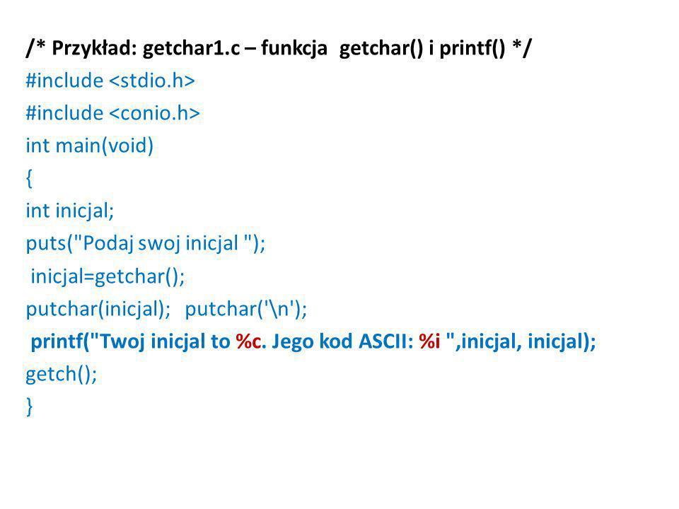 /* Przykład: getchar1.c – funkcja getchar() i printf() */ #include int main(void) { int inicjal; puts(