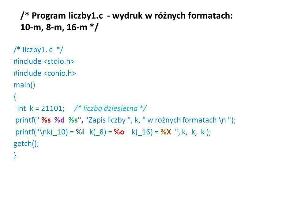 /* Program liczby1.c - wydruk w różnych formatach: 10-m, 8-m, 16-m */ /* liczby1. c */ #include main() { int k = 21101; /* liczba dziesietna */ printf