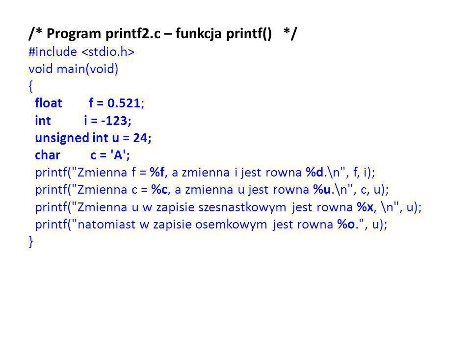/* Program printf2.c – funkcja printf() */ #include void main(void) { float f = 0.521; int i = -123; unsigned int u = 24; char c = 'A'; printf(