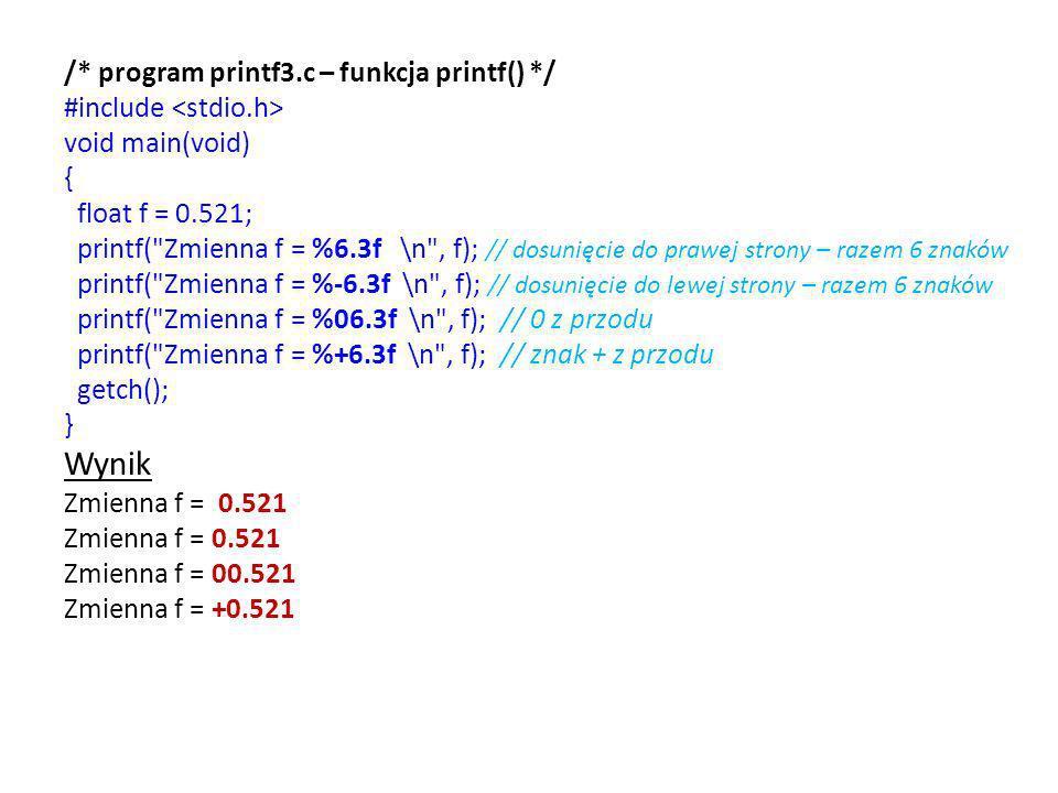 /* program printf3.c – funkcja printf() */ #include void main(void) { float f = 0.521; printf(