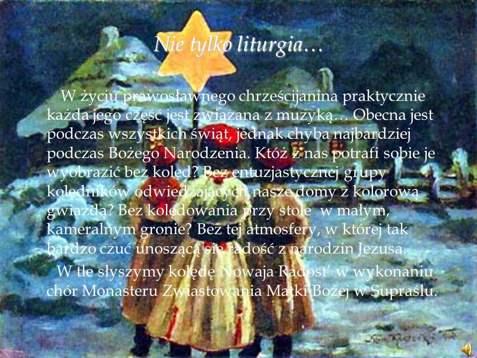 Nie tylko liturgia… W życiu prawosławnego chrześcijanina praktycznie każda jego część jest związana z muzyką… Obecna jest podczas wszystkich świąt, je