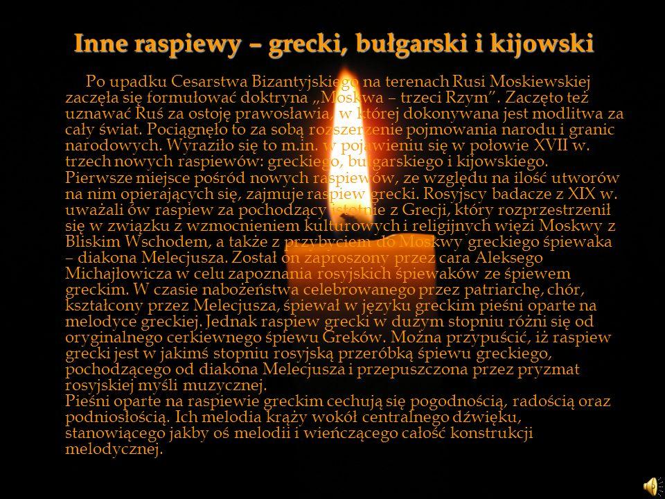 Inne raspiewy – grecki, bułgarski i kijowski Po upadku Cesarstwa Bizantyjskiego na terenach Rusi Moskiewskiej zaczęła się formułować doktryna Moskwa –