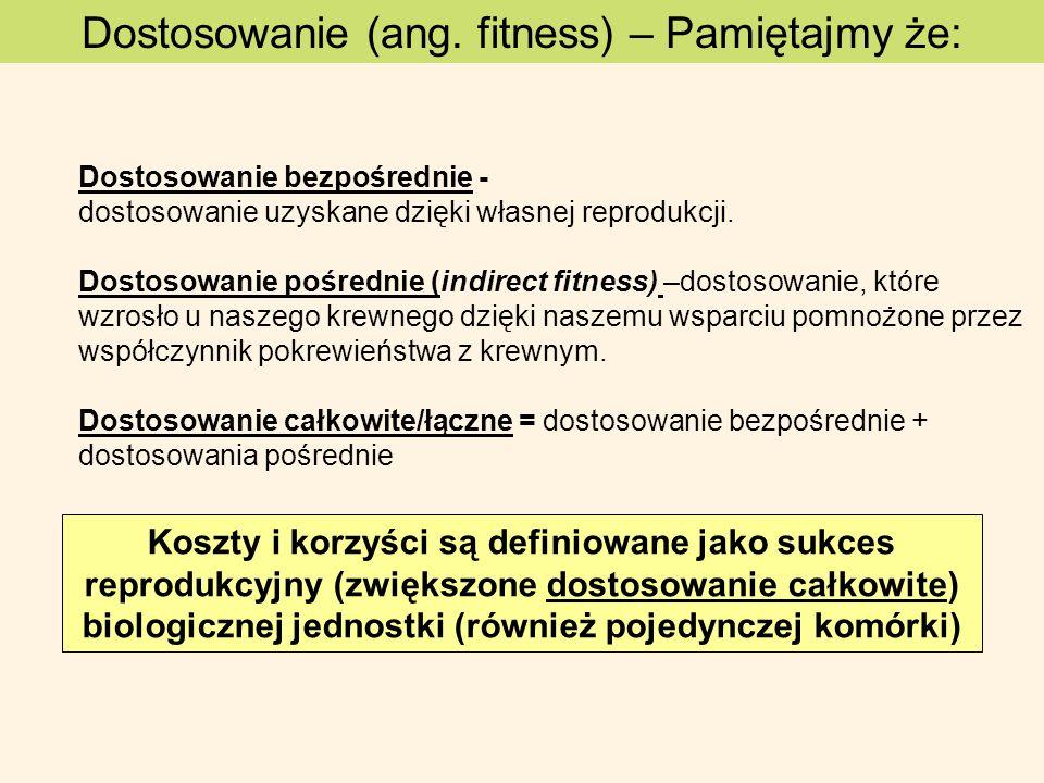 Dostosowanie (ang. fitness) – Pamiętajmy że: Koszty i korzyści są definiowane jako sukces reprodukcyjny (zwiększone dostosowanie całkowite) biologiczn