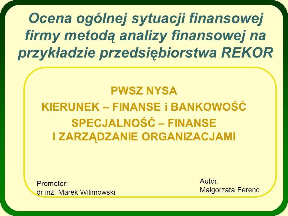 AGENDA Charakterystyka firmy REKOR Analiza SWOT Analiza wskaźnikowa Modele Du Pont`a, Altmana, A.Hołdy Ocena kondycji finansowej Firmy