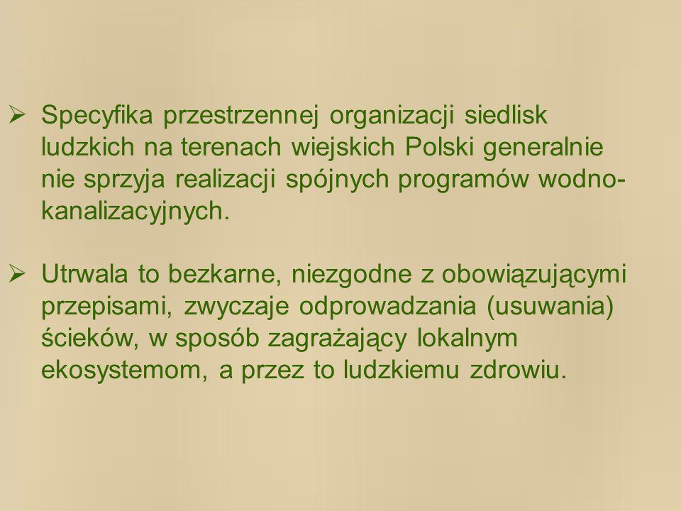 Specyfika przestrzennej organizacji siedlisk ludzkich na terenach wiejskich Polski generalnie nie sprzyja realizacji spójnych programów wodno- kanalizacyjnych.